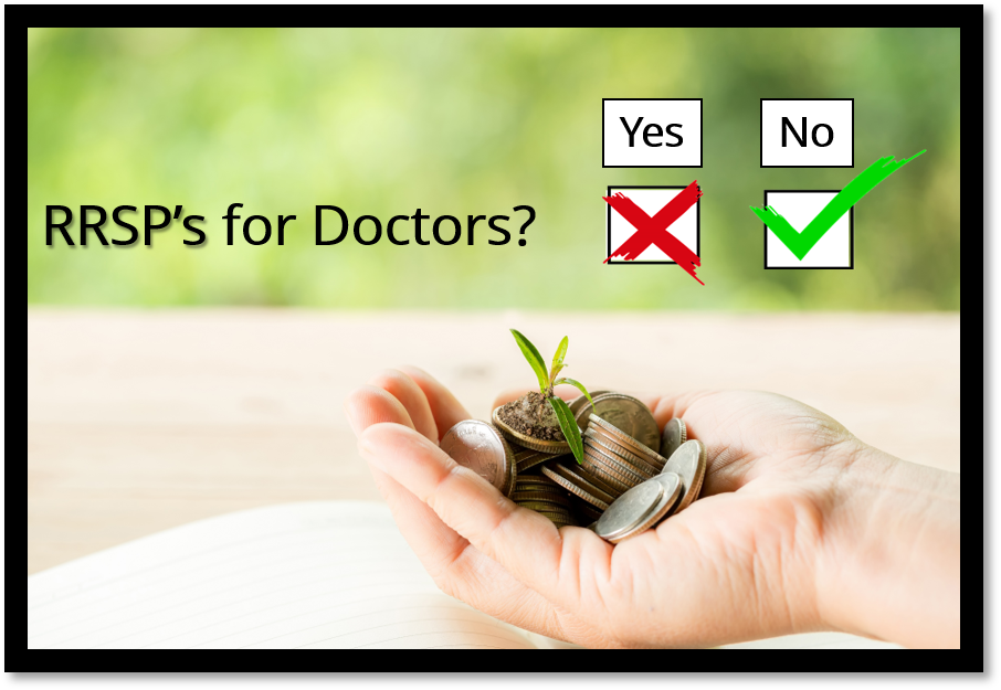 RRSPs Are a Trap For Doctors. Why?